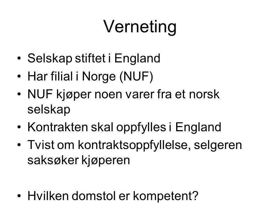 Verneting Selskap stiftet i England Har filial i Norge (NUF) NUF kjøper noen varer fra et norsk selskap Kontrakten skal oppfylles i England Tvist om kontraktsoppfyllelse, selgeren saksøker kjøperen Hvilken domstol er kompetent