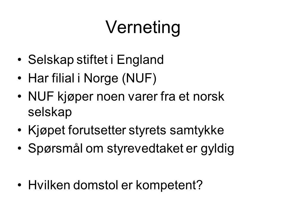 Verneting Selskap stiftet i England Har filial i Norge (NUF) NUF kjøper noen varer fra et norsk selskap Kjøpet forutsetter styrets samtykke Spørsmål om styrevedtaket er gyldig Hvilken domstol er kompetent