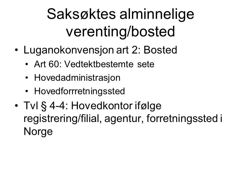 Saksøktes alminnelige verenting/bosted Luganokonvensjon art 2: Bosted Art 60: Vedtektbestemte sete Hovedadministrasjon Hovedforrretningssted Tvl § 4-4: Hovedkontor ifølge registrering/filial, agentur, forretningssted i Norge
