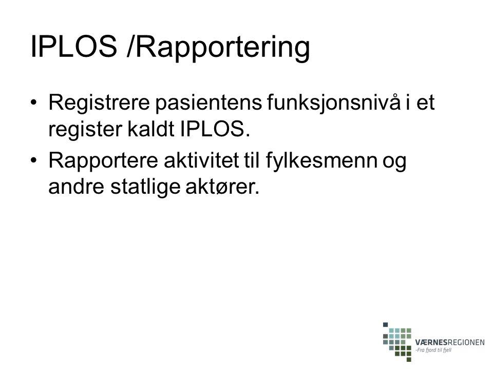 IPLOS /Rapportering Registrere pasientens funksjonsnivå i et register kaldt IPLOS. Rapportere aktivitet til fylkesmenn og andre statlige aktører.