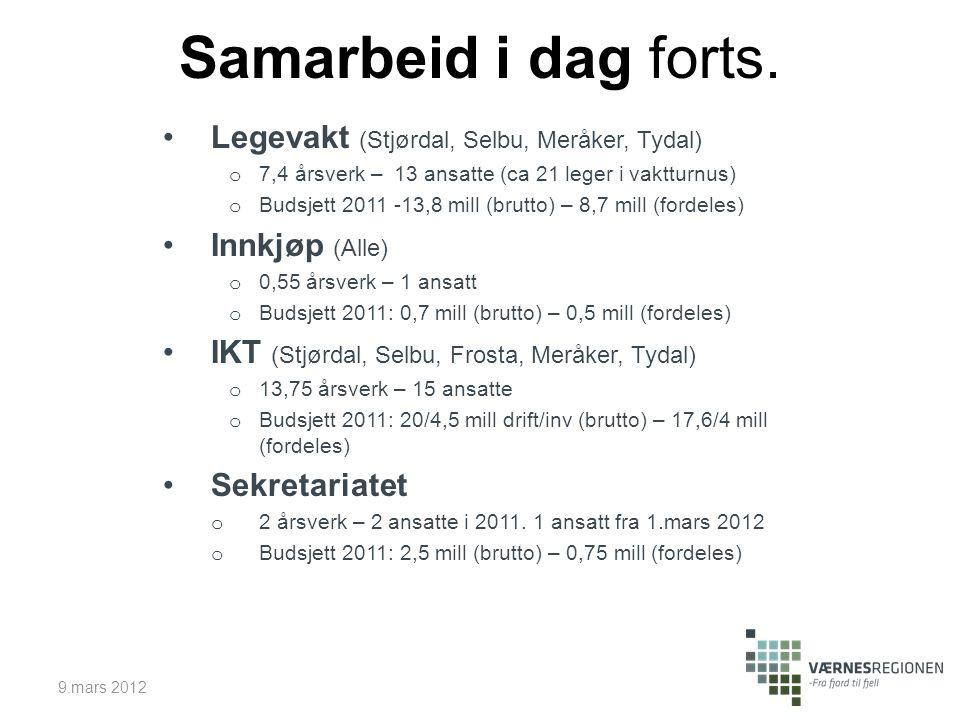 Samarbeid i dag forts. Legevakt (Stjørdal, Selbu, Meråker, Tydal) o 7,4 årsverk – 13 ansatte (ca 21 leger i vaktturnus) o Budsjett 2011 -13,8 mill (br