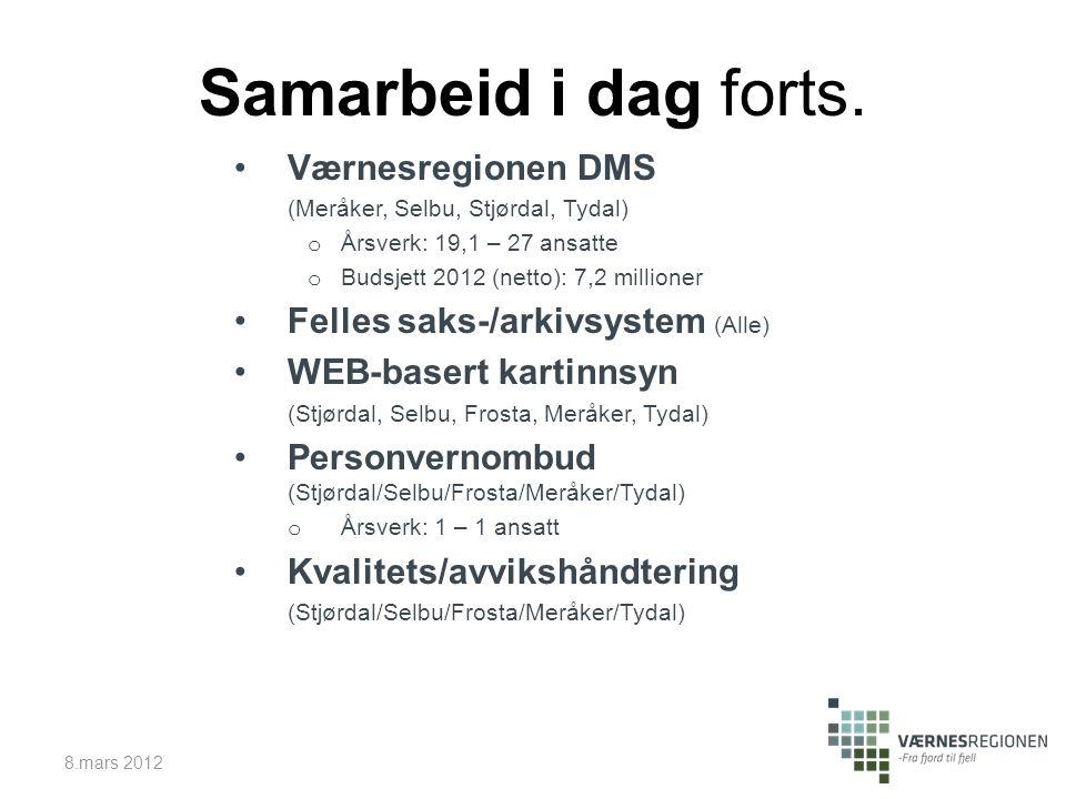 Samarbeid i dag forts. Værnesregionen DMS (Meråker, Selbu, Stjørdal, Tydal) o Årsverk: 19,1 – 27 ansatte o Budsjett 2012 (netto): 7,2 millioner Felles