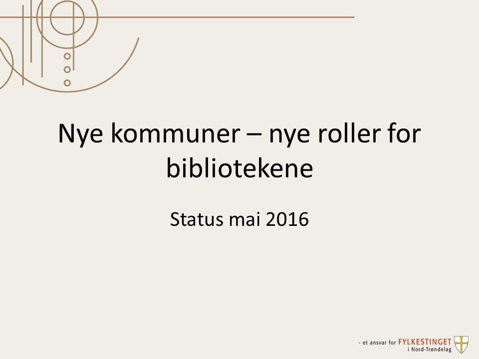Nye kommuner – nye roller for bibliotekene Status mai 2016