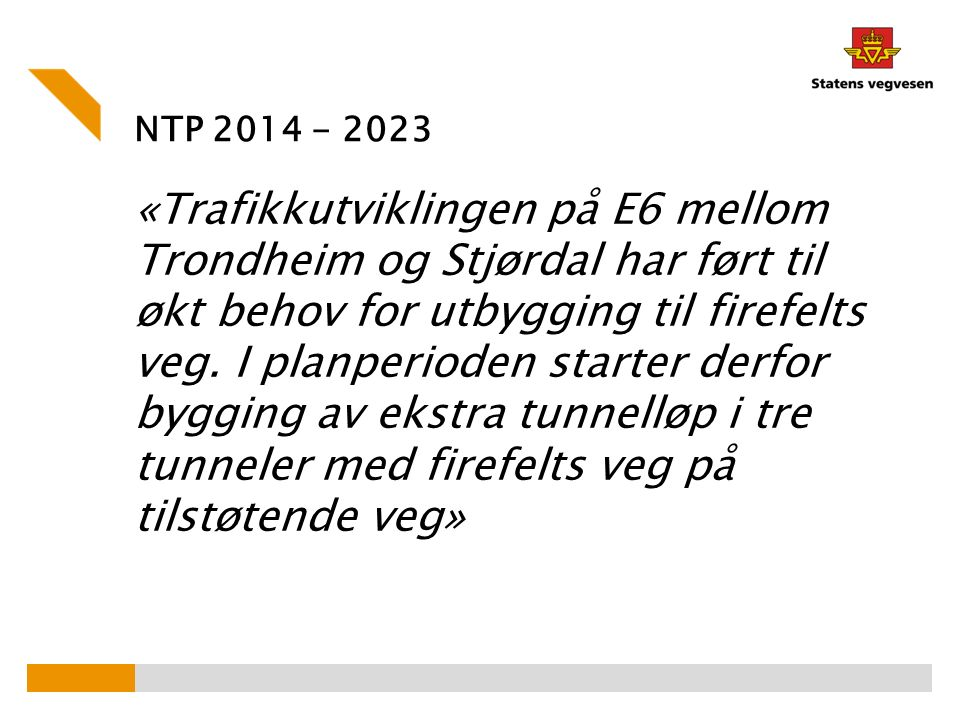 NTP 2014 - 2023 «Trafikkutviklingen på E6 mellom Trondheim og Stjørdal har ført til økt behov for utbygging til firefelts veg.