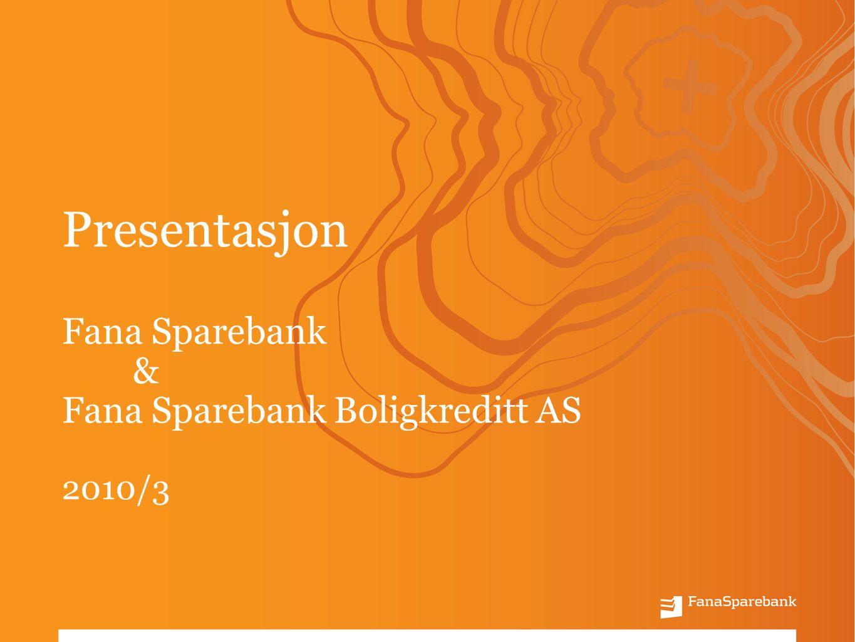 Presentasjon Fana Sparebank & Fana Sparebank Boligkreditt AS 2010/3