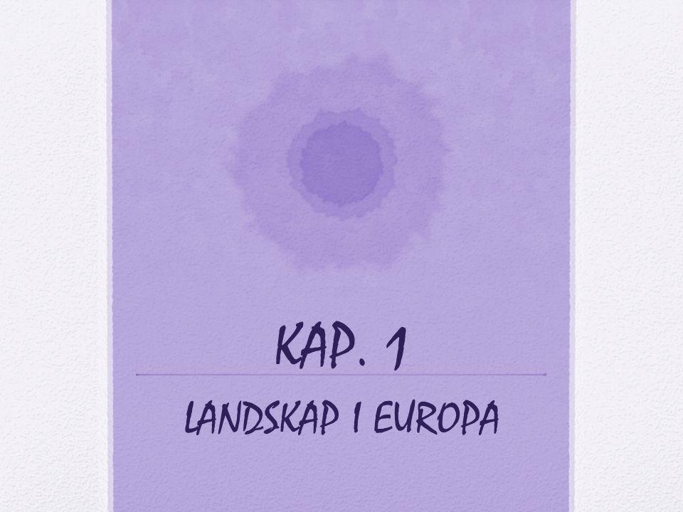 KAP. 1 LANDSKAP I EUROPA