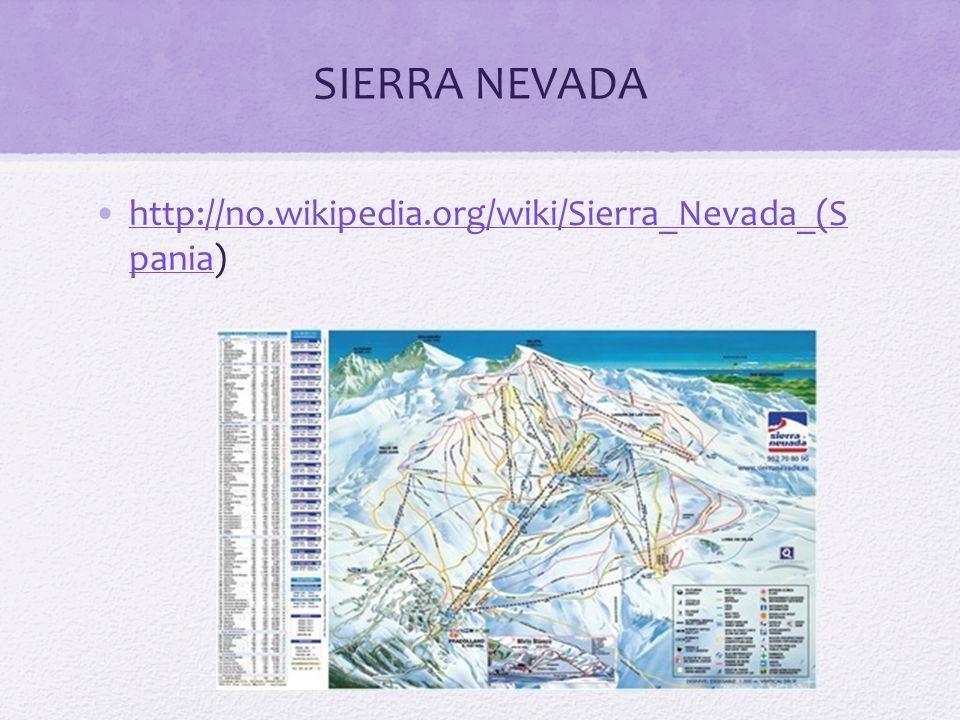 SIERRA NEVADA http://no.wikipedia.org/wiki/Sierra_Nevada_(S pania)http://no.wikipedia.org/wiki/Sierra_Nevada_(S pania