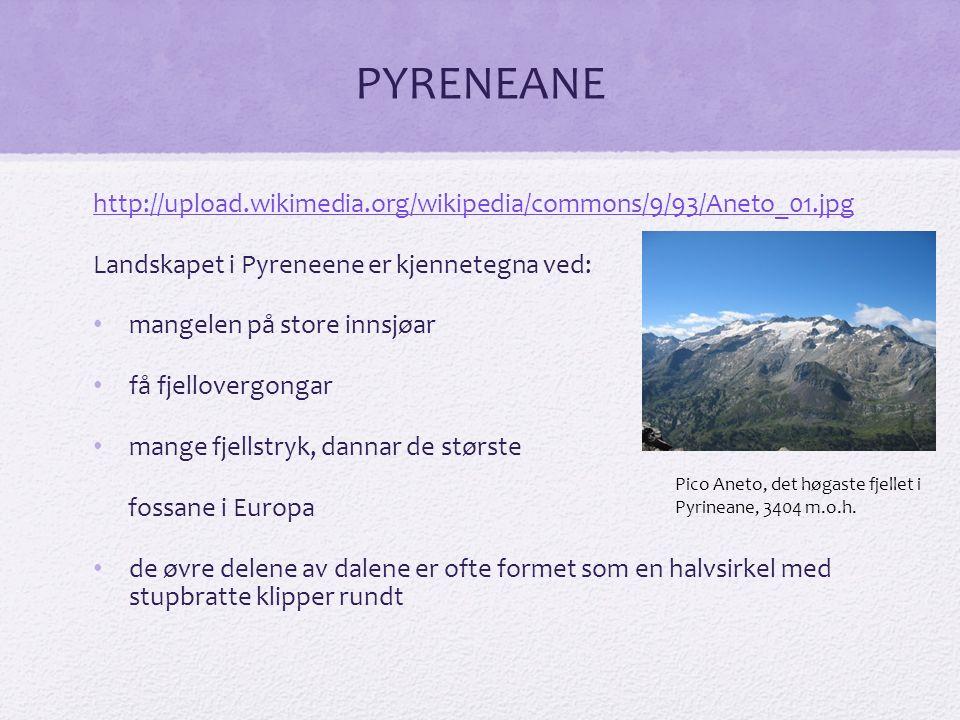 PYRENEANE http://upload.wikimedia.org/wikipedia/commons/9/93/Aneto_01.jpg Landskapet i Pyreneene er kjennetegna ved: mangelen på store innsjøar få fjellovergongar mange fjellstryk, dannar de største fossane i Europa de øvre delene av dalene er ofte formet som en halvsirkel med stupbratte klipper rundt Pico Aneto, det høgaste fjellet i Pyrineane, 3404 m.o.h.