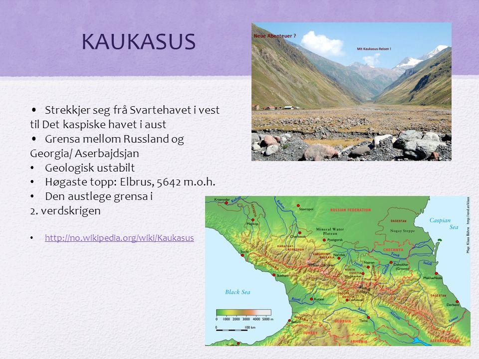 KAUKASUS Strekkjer seg frå Svartehavet i vest til Det kaspiske havet i aust Grensa mellom Russland og Georgia/ Aserbajdsjan Geologisk ustabilt Høgaste topp: Elbrus, 5642 m.o.h.