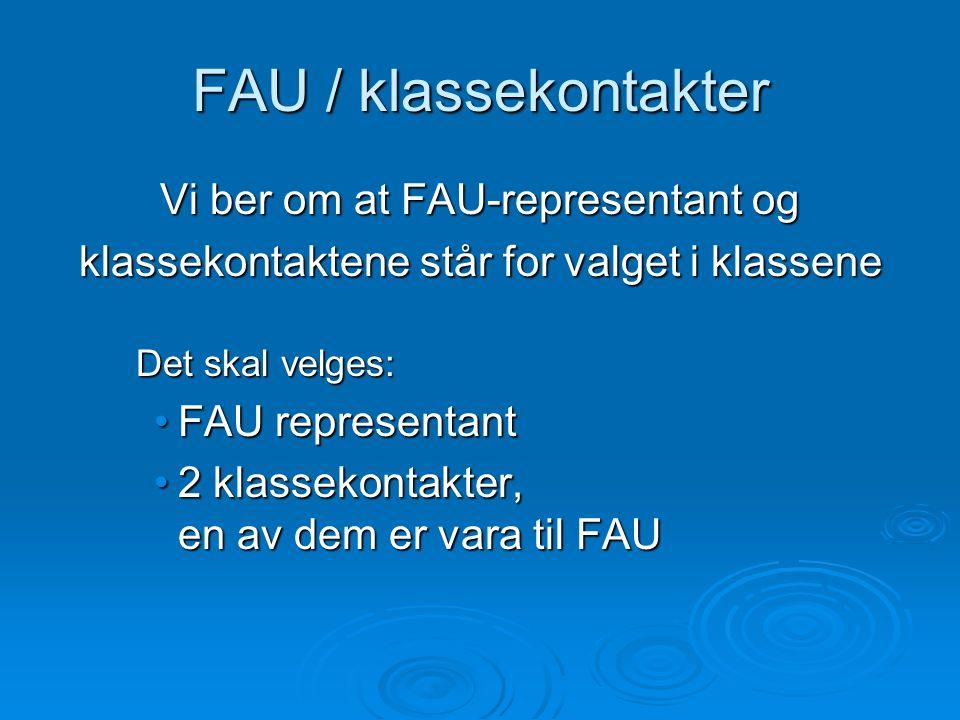 FAU / klassekontakter Vi ber om at FAU-representant og klassekontaktene står for valget i klassene Det skal velges: FAU representantFAU representant 2 klassekontakter, en av dem er vara til FAU2 klassekontakter, en av dem er vara til FAU