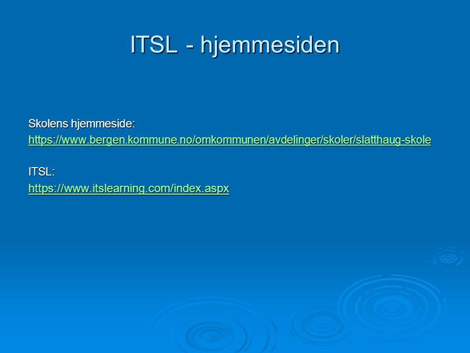 ITSL - hjemmesiden Skolens hjemmeside: https://www.bergen.kommune.no/omkommunen/avdelinger/skoler/slatthaug-skole ITSL: https://www.itslearning.com/index.aspx