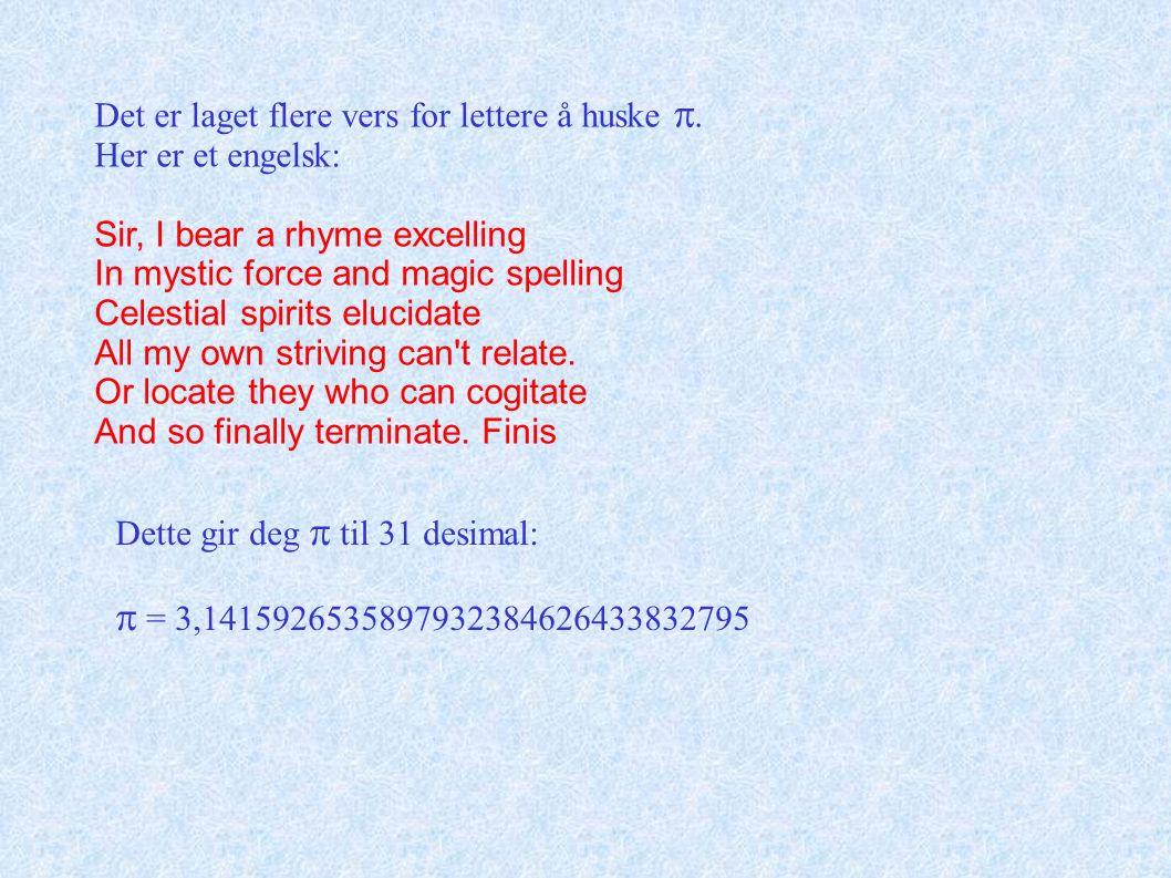 Det er laget flere vers for lettere å huske . Her er et engelsk: Sir, I bear a rhyme excelling In mystic force and magic spelling Celestial spirits e