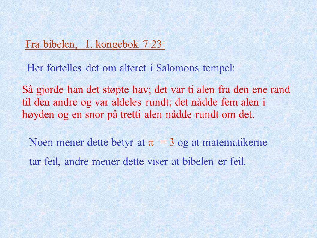 Fra bibelen, 1. kongebok 7:23: Her fortelles det om alteret i Salomons tempel: Så gjorde han det støpte hav; det var ti alen fra den ene rand til den