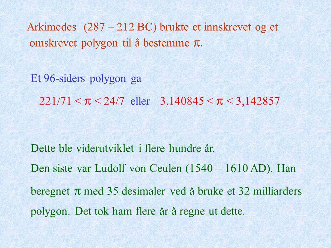 Arkimedes (287 – 212 BC) brukte et innskrevet og et omskrevet polygon til å bestemme . Et 96-siders polygon ga 221/71 <  < 24/7 eller 3,140845 <  <