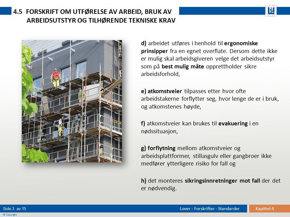 Kapittel 4 Side 3 av 15 © Copyright Lover - Forskrifter - Standarder d) arbeidet utføres i henhold til ergonomiske prinsipper fra en egnet overflate.