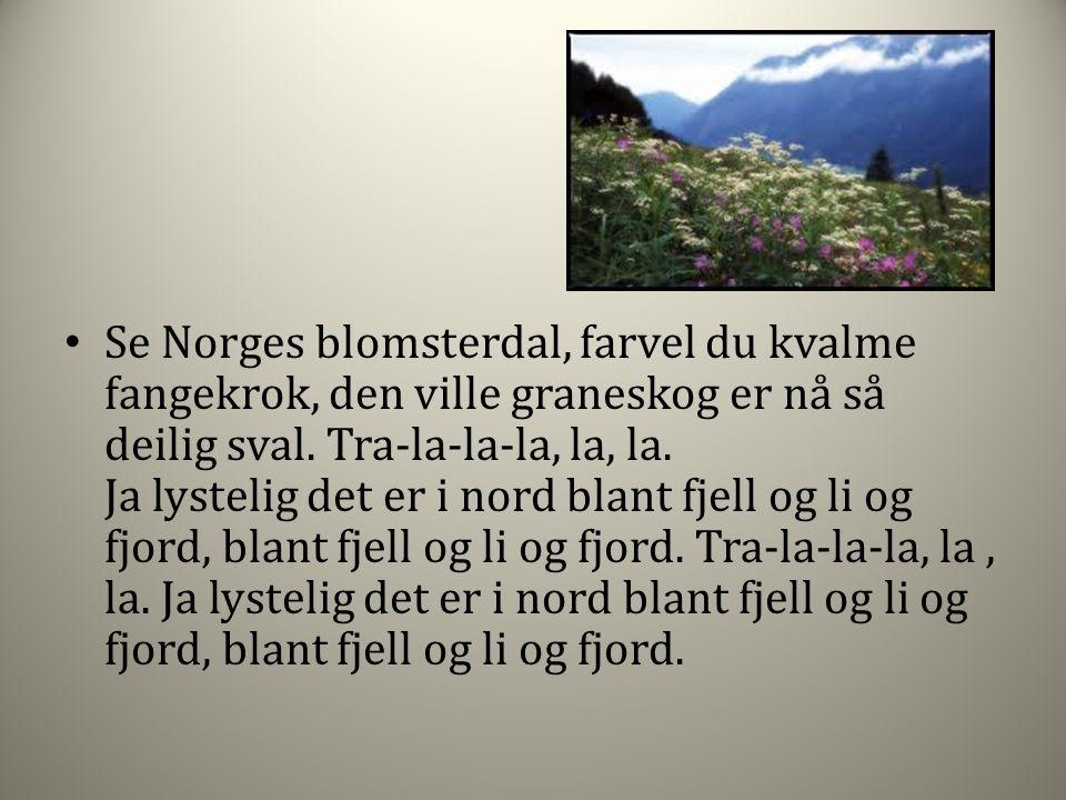 Se Norges blomsterdal, farvel du kvalme fangekrok, den ville graneskog er nå så deilig sval.