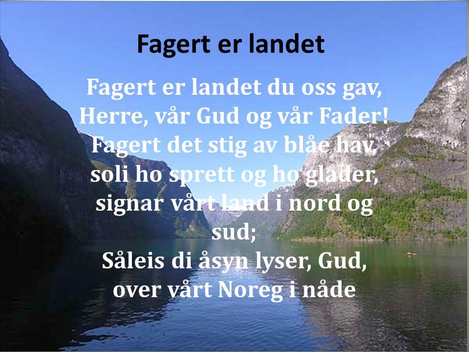 Fagert er landet Fagert er landet du oss gav, Herre, vår Gud og vår Fader.