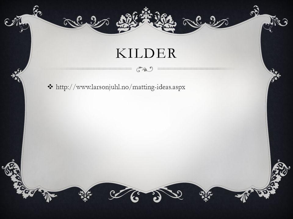 KILDER  http://www.larsonjuhl.no/matting-ideas.aspx