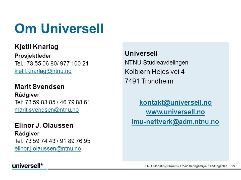 Om Universell Kjetil Knarlag Prosjektleder Tel.: 73 55 06 80/ 977 100 21 kjetil.knarlag@ntnu.no Marit Svendsen Rådgiver Tel: 73 59 83 85 / 46 79 88 61 marit.svendsen@ntnu.no Elinor J.