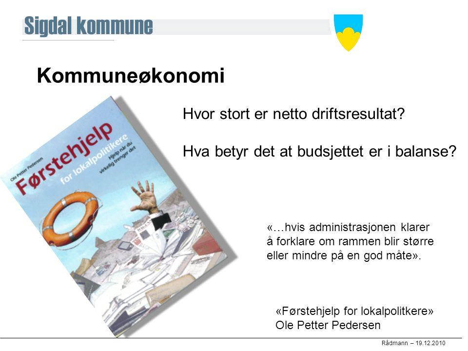 Rådmann – 19.12.2010 Kommuneøkonomi Hvor stort er netto driftsresultat? Hva betyr det at budsjettet er i balanse? «Førstehjelp for lokalpolitkere» Ole