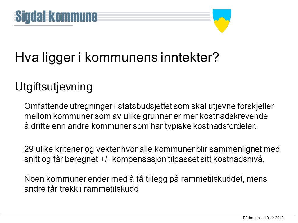 Rådmann – 19.12.2010 Hva ligger i kommunens inntekter.