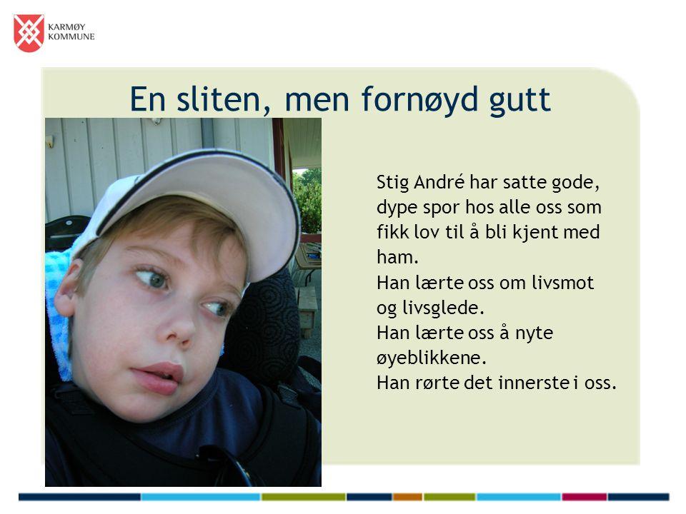 En sliten, men fornøyd gutt Stig André har satte gode, dype spor hos alle oss som fikk lov til å bli kjent med ham.