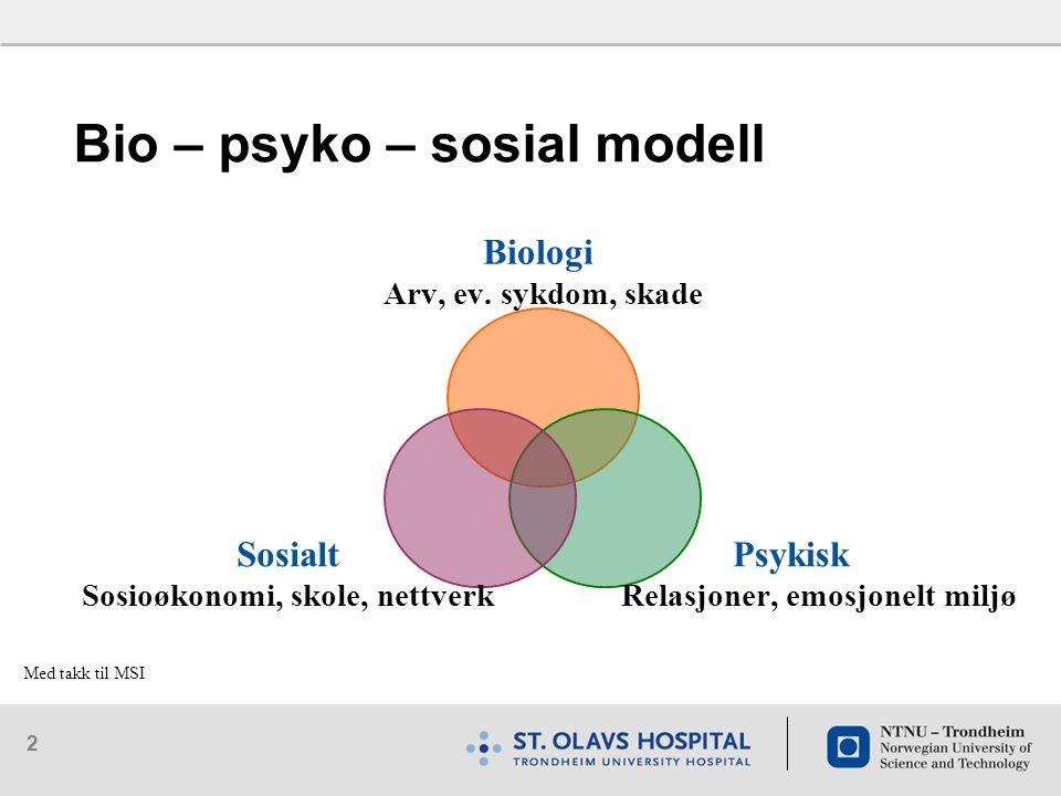 2 Bio – psyko – sosial modell Biologi Arv, ev.
