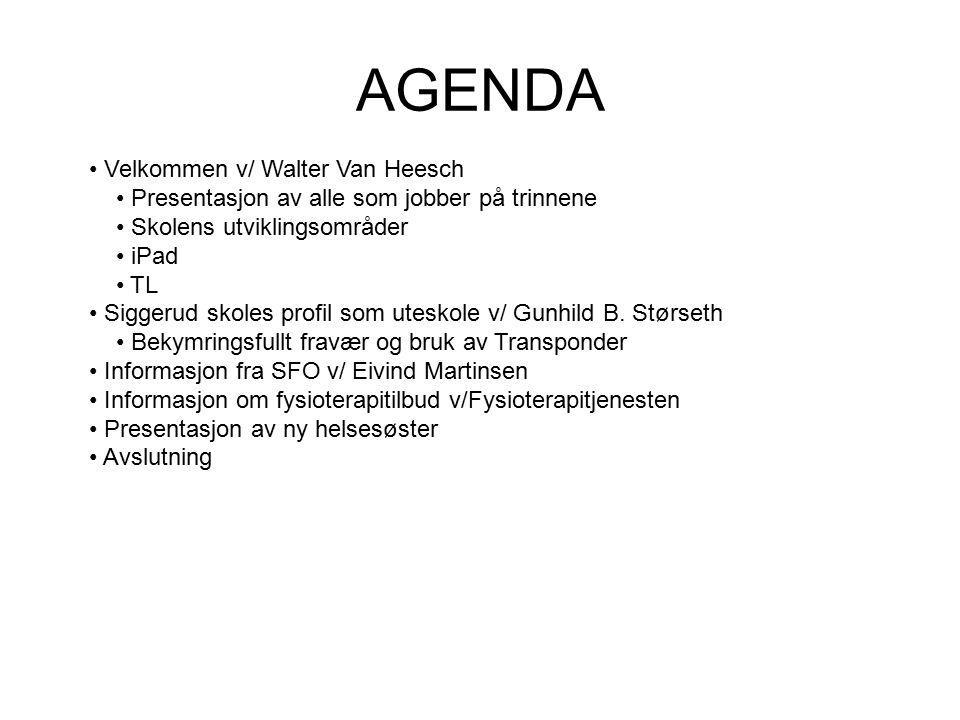 AGENDA Velkommen v/ Walter Van Heesch Presentasjon av alle som jobber på trinnene Skolens utviklingsområder iPad TL Siggerud skoles profil som uteskol