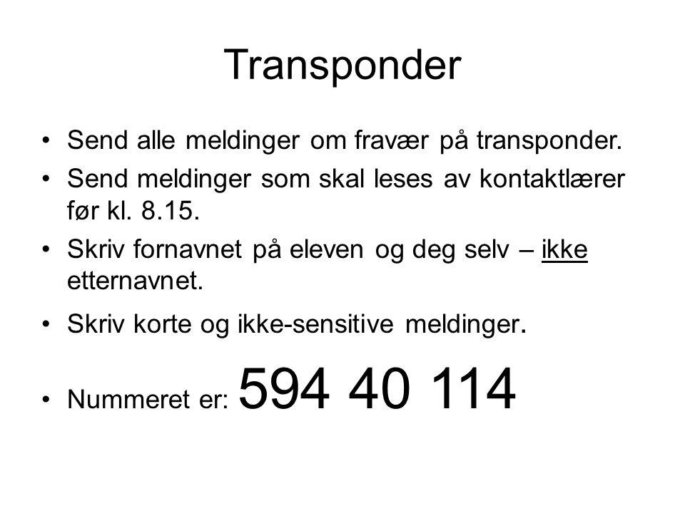 Transponder Send alle meldinger om fravær på transponder. Send meldinger som skal leses av kontaktlærer før kl. 8.15. Skriv fornavnet på eleven og deg