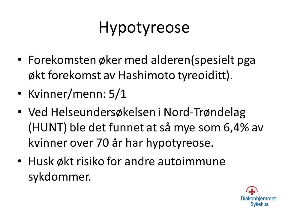 Hypotyreose Forekomsten øker med alderen(spesielt pga økt forekomst av Hashimoto tyreoiditt). Kvinner/menn: 5/1 Ved Helseundersøkelsen i Nord-Trøndela