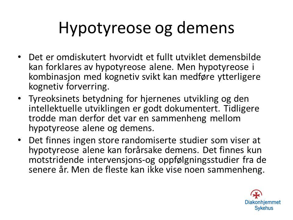 Hypotyreose og demens Det er omdiskutert hvorvidt et fullt utviklet demensbilde kan forklares av hypotyreose alene. Men hypotyreose i kombinasjon med