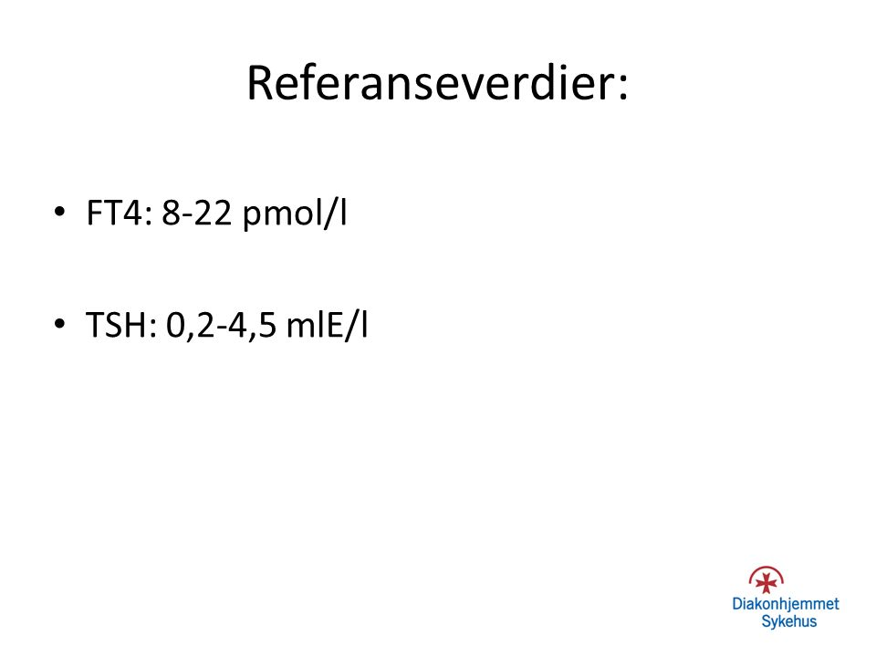Referanseverdier: FT4: 8-22 pmol/l TSH: 0,2-4,5 mlE/l