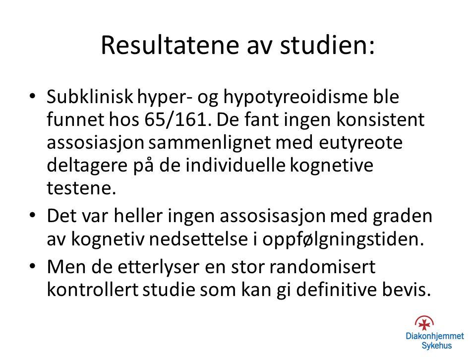 Resultatene av studien: Subklinisk hyper- og hypotyreoidisme ble funnet hos 65/161. De fant ingen konsistent assosiasjon sammenlignet med eutyreote de