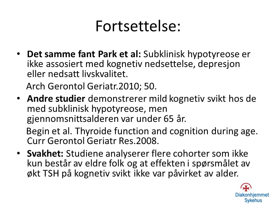 Fortsettelse: Det samme fant Park et al: Subklinisk hypotyreose er ikke assosiert med kognetiv nedsettelse, depresjon eller nedsatt livskvalitet.