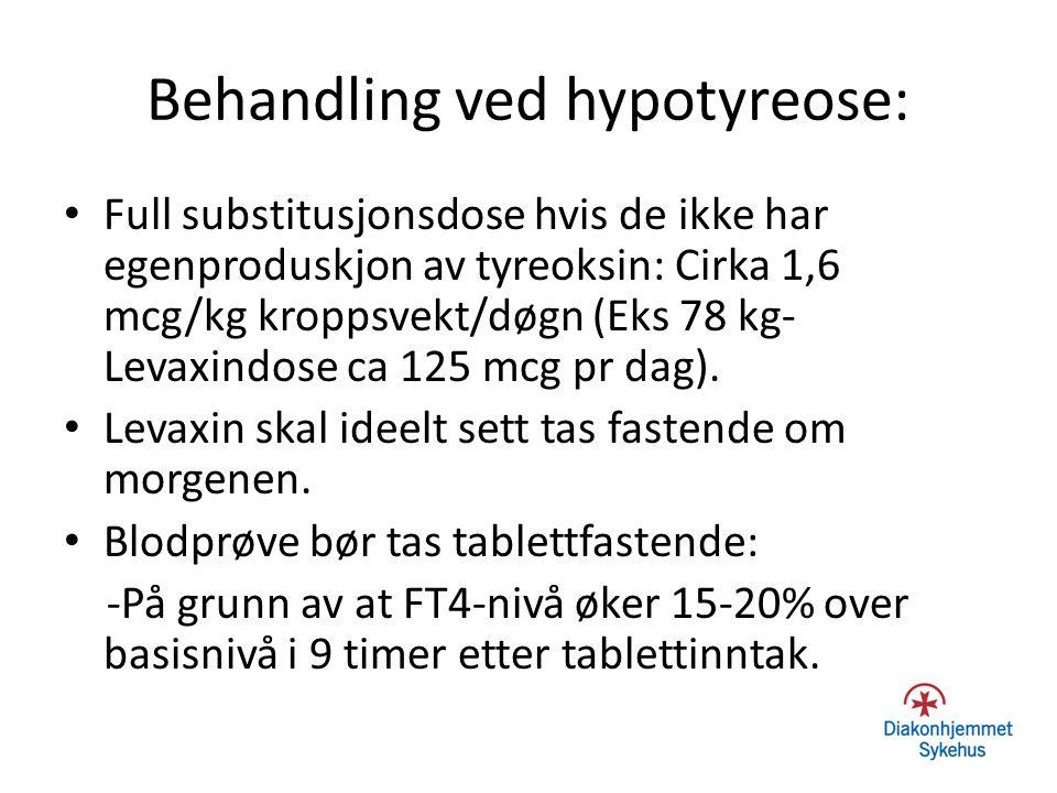 Behandling ved hypotyreose: Full substitusjonsdose hvis de ikke har egenproduskjon av tyreoksin: Cirka 1,6 mcg/kg kroppsvekt/døgn (Eks 78 kg- Levaxindose ca 125 mcg pr dag).