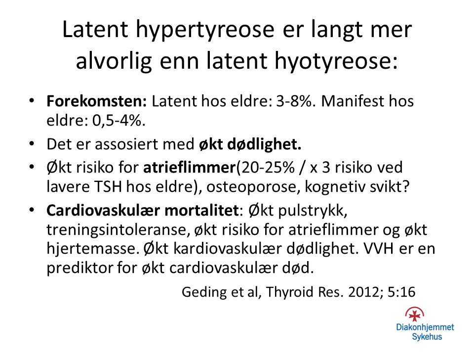 Latent hypertyreose er langt mer alvorlig enn latent hyotyreose: Forekomsten: Latent hos eldre: 3-8%. Manifest hos eldre: 0,5-4%. Det er assosiert med