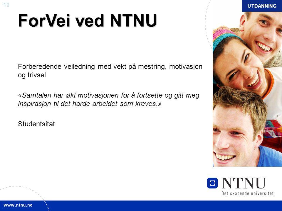 10 NTNU mars 2010 ForVei ved NTNU Forberedende veiledning med vekt på mestring, motivasjon og trivsel «Samtalen har økt motivasjonen for å fortsette o