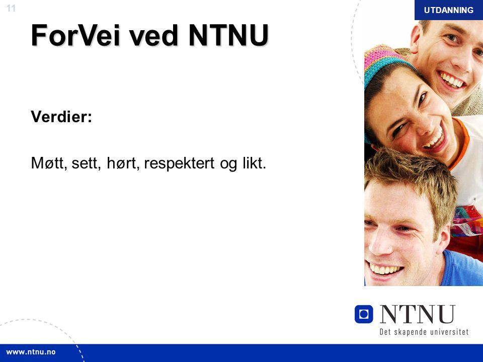 11 NTNU mars 2010 ForVei ved NTNU Verdier: Møtt, sett, hørt, respektert og likt. UTDANNING