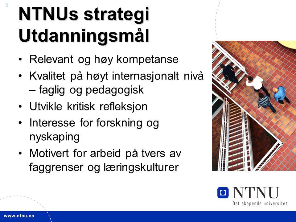 5 NTNUs strategi Utdanningsmål Relevant og høy kompetanse Kvalitet på høyt internasjonalt nivå – faglig og pedagogisk Utvikle kritisk refleksjon Interesse for forskning og nyskaping Motivert for arbeid på tvers av faggrenser og læringskulturer