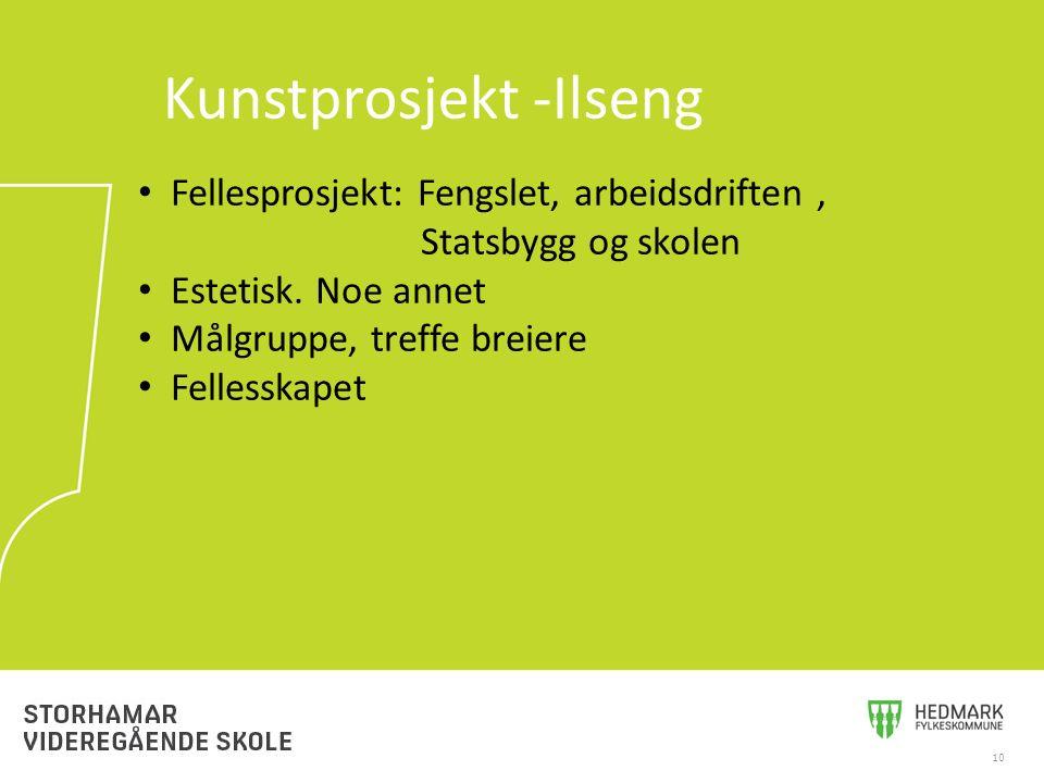 10 Kunstprosjekt -Ilseng Fellesprosjekt: Fengslet, arbeidsdriften, Statsbygg og skolen Estetisk. Noe annet Målgruppe, treffe breiere Fellesskapet