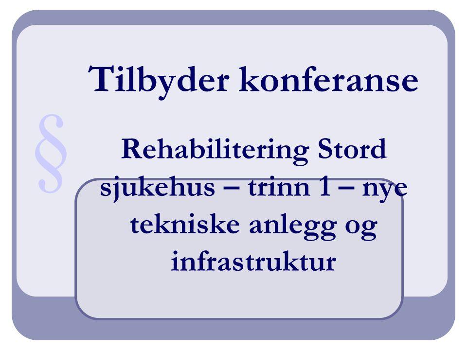 Tilbyder konferanse Rehabilitering Stord sjukehus – trinn 1 – nye tekniske anlegg og infrastruktur §