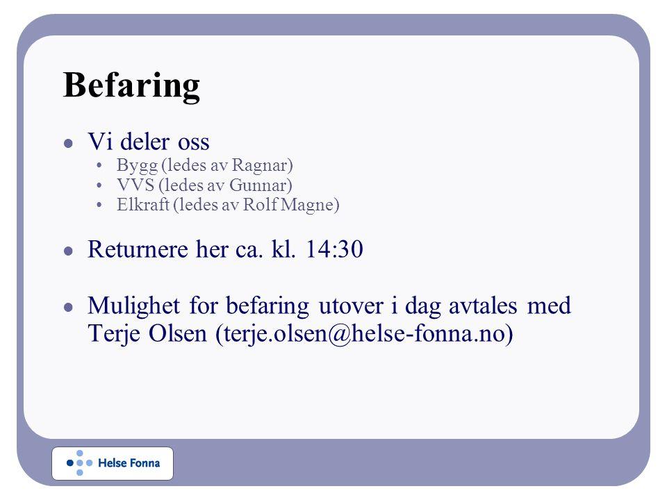 Befaring Vi deler oss Bygg (ledes av Ragnar) VVS (ledes av Gunnar) Elkraft (ledes av Rolf Magne) Returnere her ca. kl. 14:30 Mulighet for befaring uto