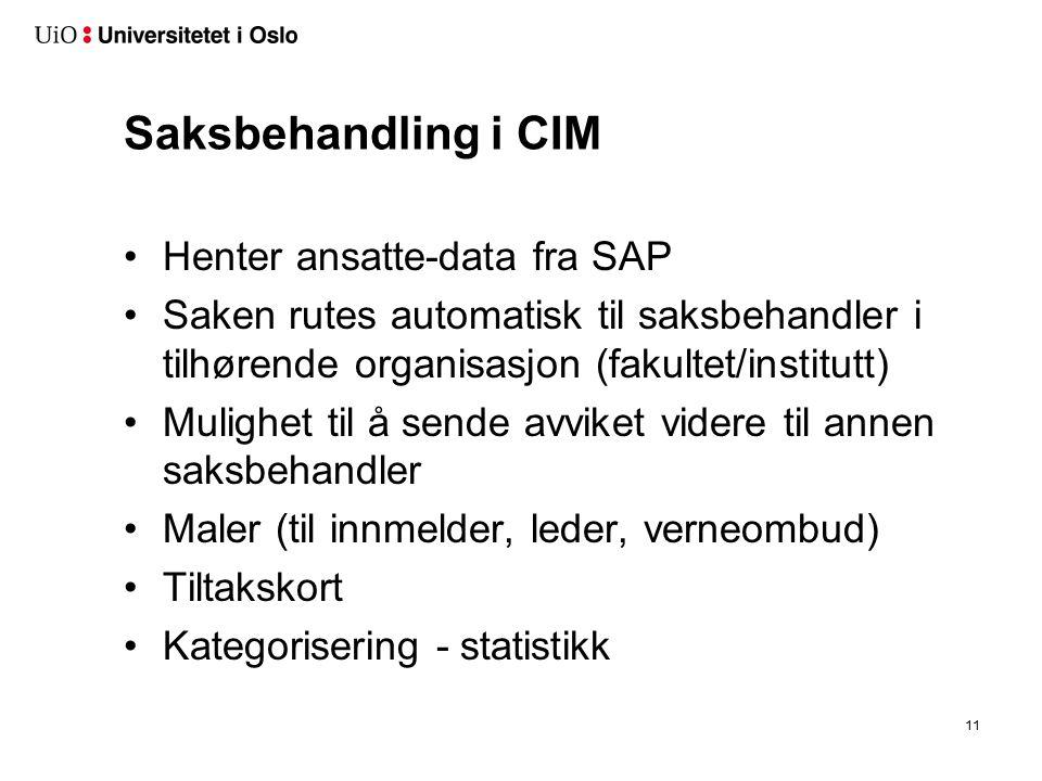 Saksbehandling i CIM Henter ansatte-data fra SAP Saken rutes automatisk til saksbehandler i tilhørende organisasjon (fakultet/institutt) Mulighet til