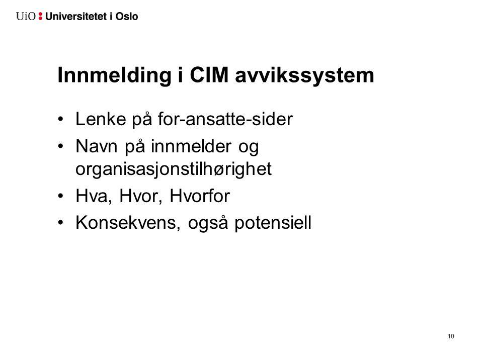 Innmelding i CIM avvikssystem Lenke på for-ansatte-sider Navn på innmelder og organisasjonstilhørighet Hva, Hvor, Hvorfor Konsekvens, også potensiell 10