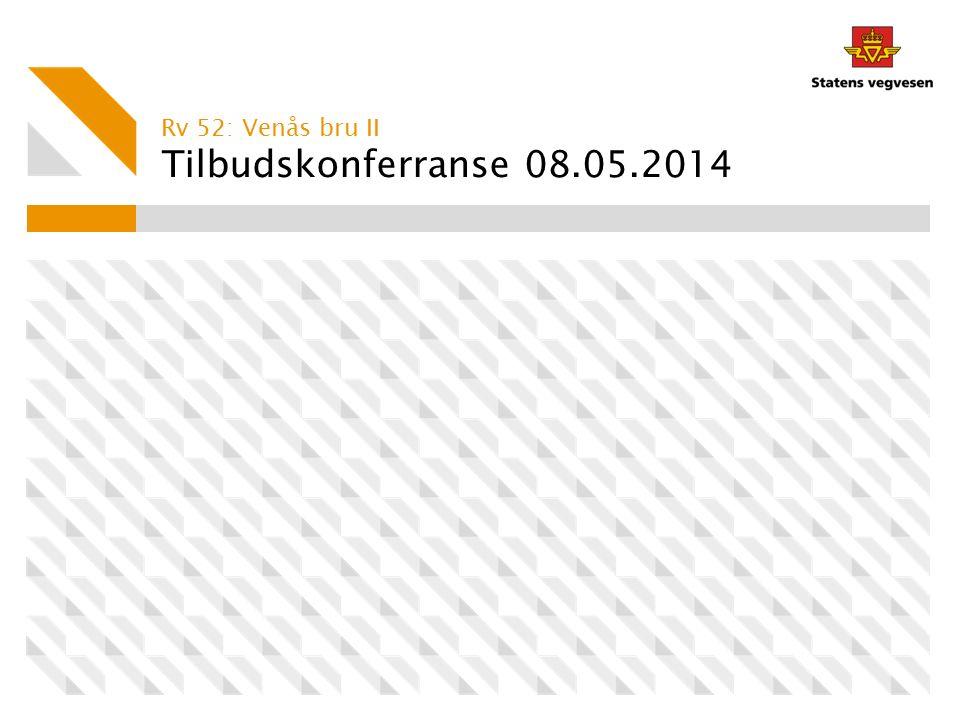 Tilbudskonferranse 08.05.2014 Rv 52: Venås bru II