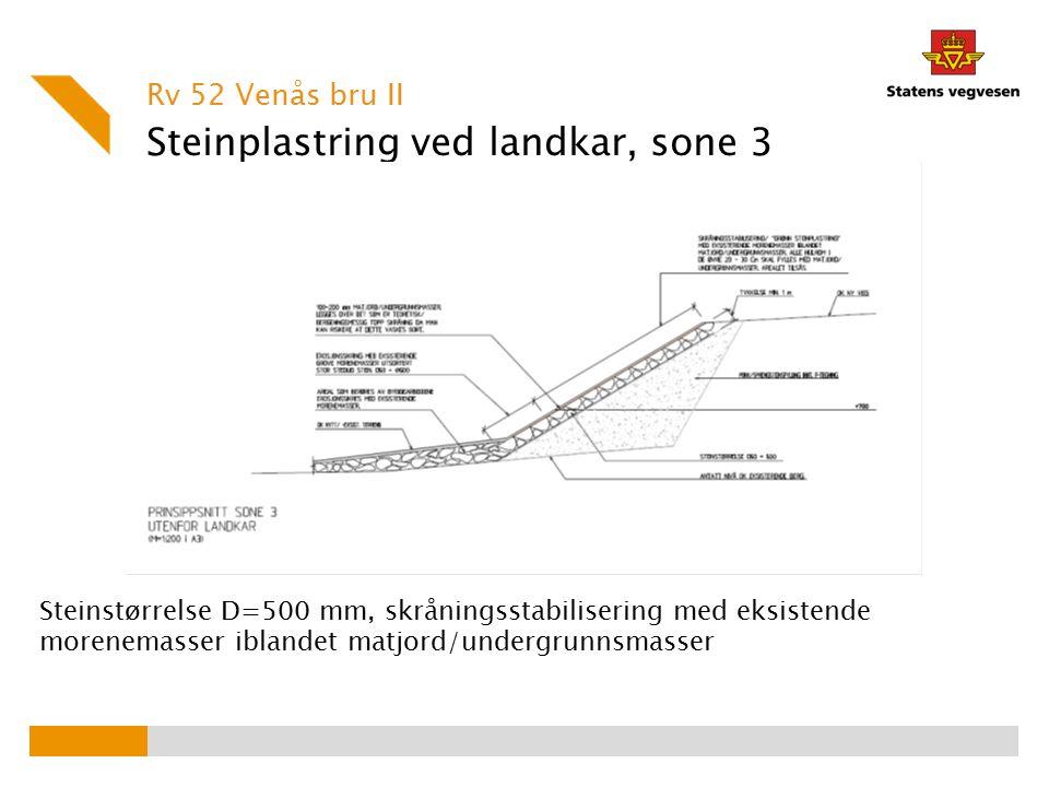 Steinplastring ved landkar, sone 3 Rv 52 Venås bru II Steinstørrelse D=500 mm, skråningsstabilisering med eksistende morenemasser iblandet matjord/und
