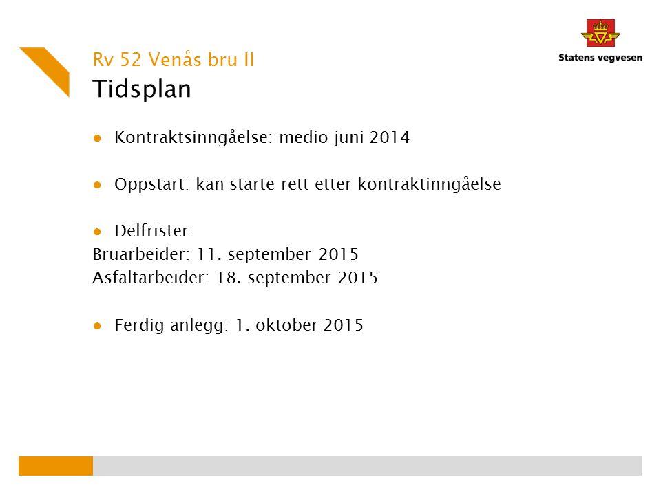 Tidsplan ● Kontraktsinngåelse: medio juni 2014 ● Oppstart: kan starte rett etter kontraktinngåelse ● Delfrister: Bruarbeider: 11. september 2015 Asfal