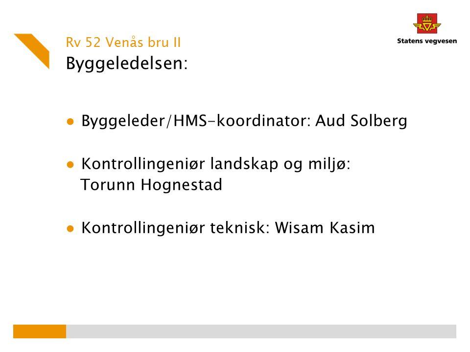 Byggeledelsen: ● Byggeleder/HMS-koordinator: Aud Solberg ● Kontrollingeniør landskap og miljø: Torunn Hognestad ● Kontrollingeniør teknisk: Wisam Kasi