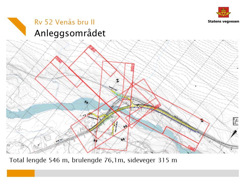 Anleggsområdet Rv 52 Venås bru II Total lengde 546 m, brulengde 76,1m, sideveger 315 m