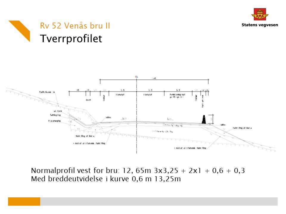 Tverrprofilet Rv 52 Venås bru II Normalprofil vest for bru: 12, 65m 3x3,25 + 2x1 + 0,6 + 0,3 Med breddeutvidelse i kurve 0,6 m 13,25m